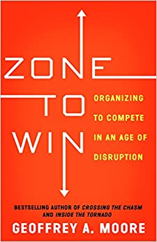 image for Zone to Win: Organizing to Compete in an Age of Disruption