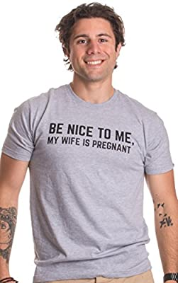 Be Nice to Me, my Wife is Pregnant | Funny New Dad Father's Day Daddy T-shirt