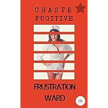 Frustration Ward (Chaste Fugitive Book 1)