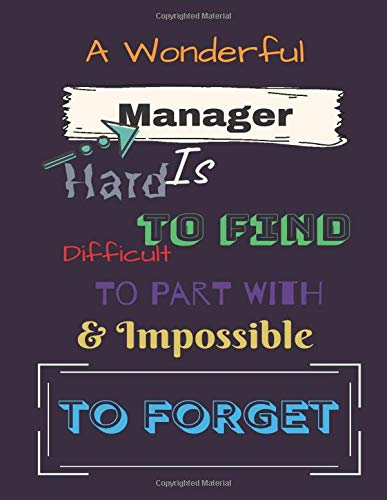 A Wonderful Manager Is: Hard to find Difficult to Part with & impossible to Forget: Great as Manager Journal/Organizer/Practitioner Gift(110 pages, unlined, 8.5 x 11)