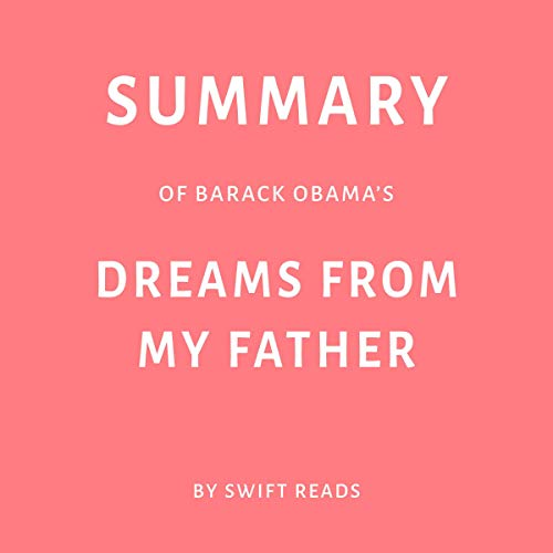 Summary of Barack Obama's Dreams from My Father by Swift Reads (Barack Obama Dreams From My Father Audiobook)