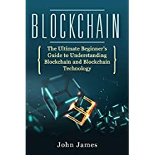 Blockchain: The Ultimate Beginner's Guide to Understanding Blockchain and Blockchain Technology (digital assets Book 3)