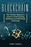 Blockchain: The Ultimate Beginner's Guide to Understanding Blockchain and Blockchain Technology (digital assets Book 3)