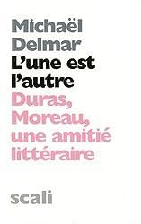 L'une est l'autre : Duras-Moreau, une amitié littéraire