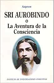 Sri Aurobindo O La Aventura De La Conciencia: Amazon.es