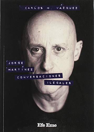Jorge Martínez, conversaciones ilegales (Biblioteca Efe Eme) por Hernández Vázquez, Carlos
