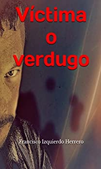 Víctima o verdugo (Spanish Edition) by [Herrero, Francisco Izquierdo]