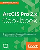 ArcGIS Pro 2.x Cookbook: Create, manage, and share