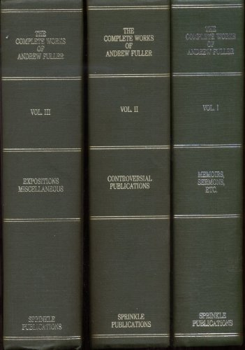 The Complete Works of Andrew Fuller: With a Memoir of His Life (3 volumes).