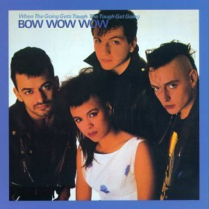 BOW WOW WOW - When the Going Gets Tough the Tough Get Going - Zortam Music