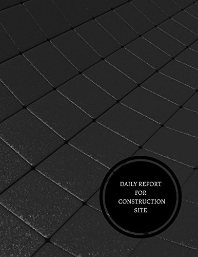 Daily Report For Construction Site: Construction Log Book - Project Log