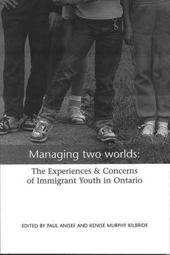 Managing Two Worlds: The Experiences and Concerns of Immigrant Youth in Ontario