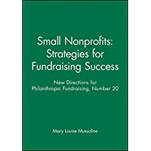 Small Nonprofits: Strategies for Fundraising Success: New Directions for Philanthropic Fundraising, Number 20
