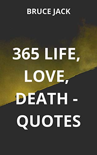365 LIFE, LOVE, DEATH - QUOTES - Kindle edition by Bruce ...