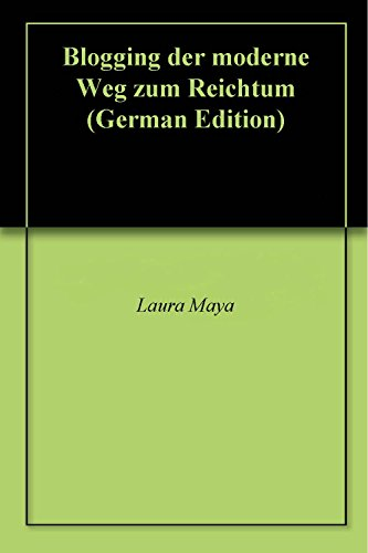 Book: Blogging der moderne Weg zum Reichtum (German Edition) by Laura Maya