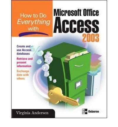 [(How to Do Everything with Microsoft Office Access 2003 )] [Author: Virginia Andersen] [Sep-2003] pdf epub