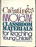Creating Innovative Classroom Materials for Teaching Young Children, Debelak, Marianne and Herr, Judith, 0155157868