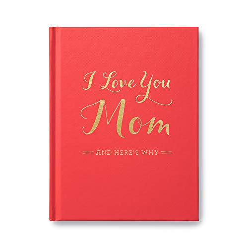 I Love You Mom: And Here's Why (The Things I Do For Love)