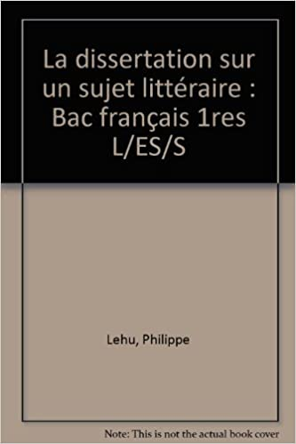 La Dissertation sur un sujet littéraire, Bac français, L, ES, S: 9782711762057: Amazon.com: Books