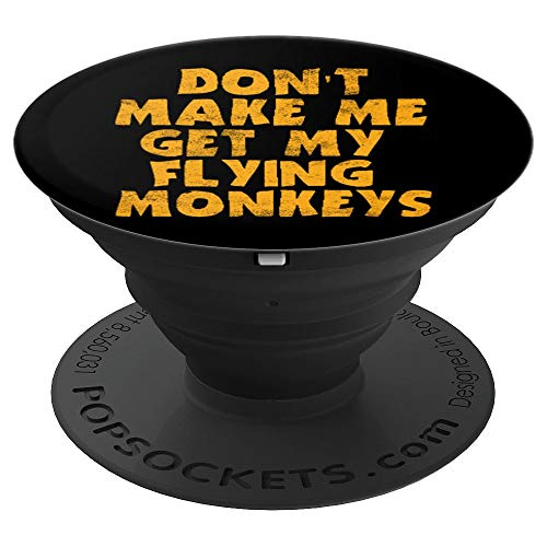 Don't Make Me Get My Flying Monkeys - Witch Magic Gift - PopSockets Grip and Stand for Phones and -