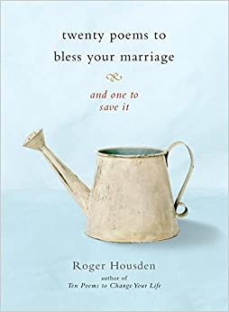Twenty Poems To Bless Your Marriage And One To Save It