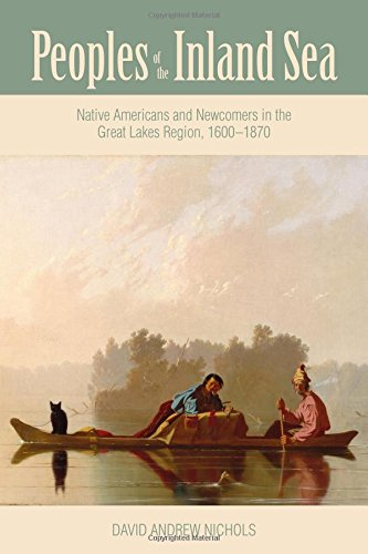 Book Cover: Peoples of the Inland Sea: Native Americans and Newcomers in the Great Lakes Region, 1600–1870