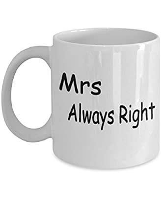 Mrs Always Right Mug White Unique Birthday, Special Or Funny Occasion Gift. Best 11 Oz Ceramic Novelty Cup for Coffee, Tea Or Toddy