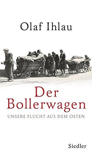 Der Bollerwagen: Unsere Flucht aus dem Osten