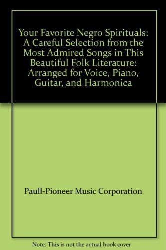 Your Favorite Negro Spirituals: A Careful Selection from the Most Admired Songs in This Beautiful Folk Literature: Arranged for Voice, Piano, Guitar, and Harmonica