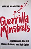 Guerrilla Minstrels : John Lennon, Joe Hill, Woody Guthrie, and Bob Dylan, Hampton, Wayne, 0870494899