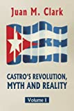Castro's Revolution, Myth and Reality: Volume I (Volume 1)