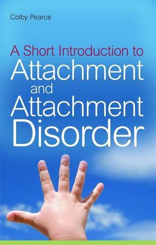 A Short Introduction to Attachment and Attachment Disorder (JKP Short Introductions)