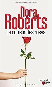 vignette de 'La couleur des roses (Nora Roberts)'