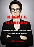 RACHEL MADDOW: 8 Things You Need To Know About The