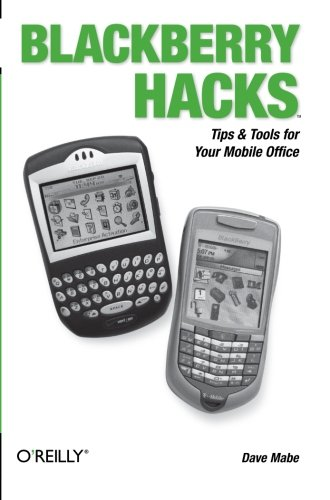 BlackBerry Hacks: Tips & Tools for Your Mobile Office