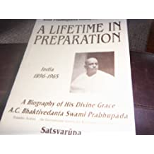 Srila Prabhupada-Lilamrta, Volume 1 : A Lifetime in Preparation; India, 1896-1965.  A Biography of His Divine Grace A.C. Bhaktivedanta Swami Prabhupada
