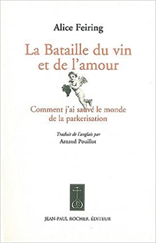 Livre gratuits La Bataille du vin et de l'amour : Comment j'ai sauvé le monde de la parkerisation pdf