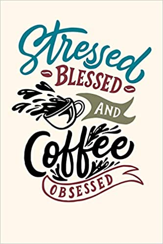 Stressed Blessed and Coffee Obsessed: Journal To Write In ...