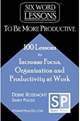 Six-Word Lessons to Be More Productive: 100 Six-Word Lessons to Increase Your Focus, Organization and Productivity by Debbie Rosemont (2009-11-23) Paperback