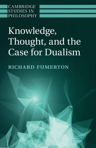Knowledge, Thought, and the Case for Dualism (Cambridge Studies in Philosophy)