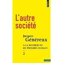 Autre société (L'): À la recherche du progrès humain, t. 02