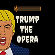 Unhinged - songs of the Trump White House from Trump the Opera