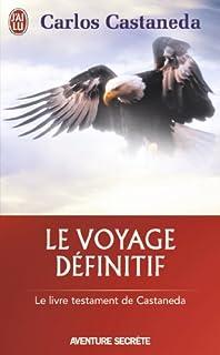 Le voyage définitif : [Le livre testament de Castaneda], Castaneda, Carlos