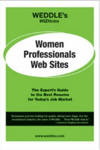 WEDDLE's WIZNotes: Women Professionals Web Sites: The Expert's Guide to the Best Resume for Today's Job Market