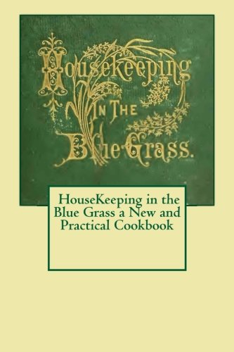 Housekeeping in the blue grass: a new and practical cook book pdf