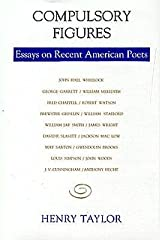 [Compulsory Figures: Essays on Recent American Poets] [Author: Taylor, Henry] [December, 1992] Hardcover