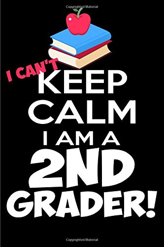 I Can't Keep Calm I Am a 2nd Grader!: Blank Lined Journal Featuring a funny saying for kids, boys and girls and  students Perfect for  back to School. (Composition Book, 100 Pages, 6x9 inches) ebook