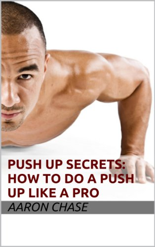 Push Up Secrets: How To Do a Push Up Like a Pro (Push-Up Variations Book 2)