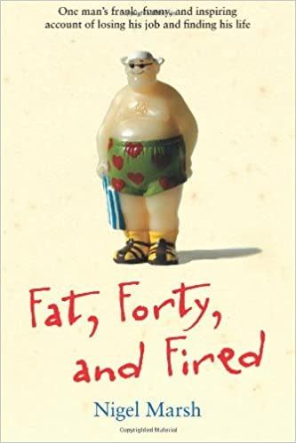 fat forty and fired one mans frank funny and inspiring account of losing his job and finding his life nigel marsh 9781449423377 amazoncom books - Losing Job Getting Fired From Job