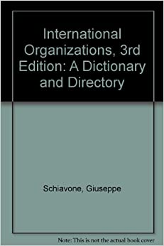 International Organizations, 3rd Edition: A Dictionary and Directory